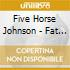 Five Horse Johnson - Fat Black Pussycat