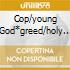COP/YOUNG GOD*GREED/HOLY MONEY