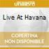 LIVE AT HAVANA
