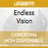 ENDLESS VISION