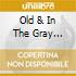 OLD IN THE GREY