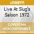 LIVE AT SLUG'S SALOON 1972