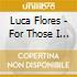 Luca Flores - For Those I Never Knew