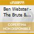Ben Webster - The Brute & The Beautiful