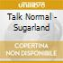 Talk Normal - Sugarland