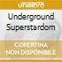 UNDERGROUND SUPERSTARDOM