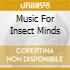 MUSIC FOR INSECT MINDS
