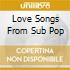 LOVE SONGS FROM SUB POP