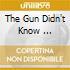 THE GUN DIDN'T KNOW ...