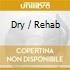DRY / REHAB