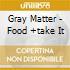 CD - GRAY MATTER - FOOD +TAKE IT