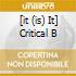 [IT (IS) IT] CRITICAL B
