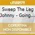 Sweep The Leg Johnny - Going Down Swingin