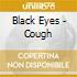 Black Eyes - Cough