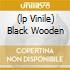 (LP VINILE) BLACK WOODEN