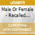 Male Or Female - Recalled Moments