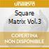 Square Matrix Vol.3