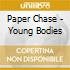 Paper Chase - Young Bodies
