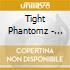 Tight Phantomz - Crazy When Wet