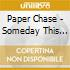Paper Chase - Someday This Could All Be Yours Vol.1