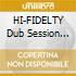 HI-FIDELTY Dub Session Ch.4