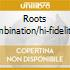 ROOTS COMBINATION/HI-FIDELITY DUB SESSIONS