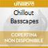 CHILLOUT BASSCAPES