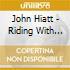 Hiatt John - Riding With The King