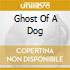 GHOST OF A DOG