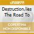 DESTRUCTION,LIES THE ROAD TO