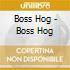 Boss Hog - Boss Hog
