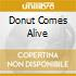 DONUT COMES ALIVE