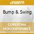 BUMP & SWING