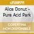 Alice Donut - Pure Acid Park