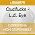 Crucifucks - L.d. Eye