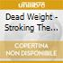 Dead Weight - Stroking The Moon