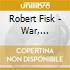 Robert Fisk - War, Journalism And The Middle East