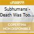 Subhumans - Death Was Too Kind