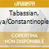 Tabassian, Kiya/Constantinople - Constantinople