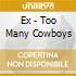 Ex - Too Many Cowboys