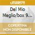 DEL MIO MEGLIO/BOX 9 CD