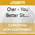 Cher - You Better Sit Down