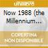NOW 1988 (THE MILLENNIUM SERIES)