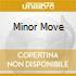 MINOR MOVE