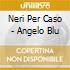 Neri Per Caso - Angelo Blu
