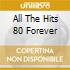 ALL THE HITS 80 FOREVER