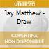 Jay Matthew - Draw