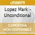 Lopez Mark - Unconditional