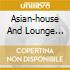 ASIAN-HOUSE AND LOUNGE ATMOSPHERE