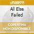 ALL ELSE FAILED